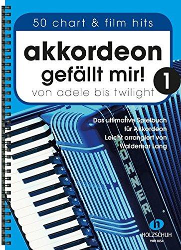 Akkordeon gefällt mir 1: Von Adele bis Twilight - das ultimatve Spielbuch für Akkordeon, leicht arrangiert