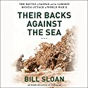 Their Backs Against the Sea: The Battle of Saipan and the Greatest Banzai Attack of World War II Audiobook by Bill Sloan Narrated by Dan Woren