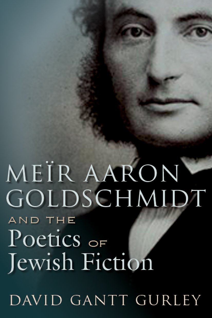 Meïr Aaron Goldschmidt And The Poetics Of Jewish Fiction  Judaic Traditions In Literature Music And Art