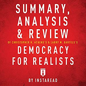 Summary, Analysis & Review of Christopher H. Achen's & Larry M. Bartels's Democracy for Realists by Instaread Audiobook
