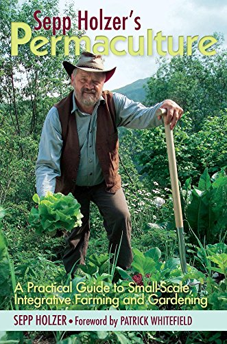 Sepp Holzer's Permaculture: A Practical Guide to Small-Scale, Integrative Farming and Gardening