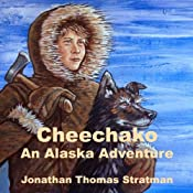 Cheechako: An Alaska Adventure, Volume 1 | Jonathan Thomas Stratman