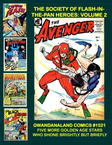 The Society of Flash-In-The-Pan Heroes: Volume 2: Gwandanaland Comics #1521 --- Five More Exciting Golden Age Characters Who Shone Brightly, but Briefly!  Over 475 Pages! [Magazine Enterprises - Dynamic Comics] (Tapa Blanda)
