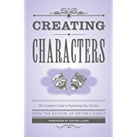 Creating Characters: The Complete Guide to Populating Your Fiction (Creative Writing Essentials) (English Edition)