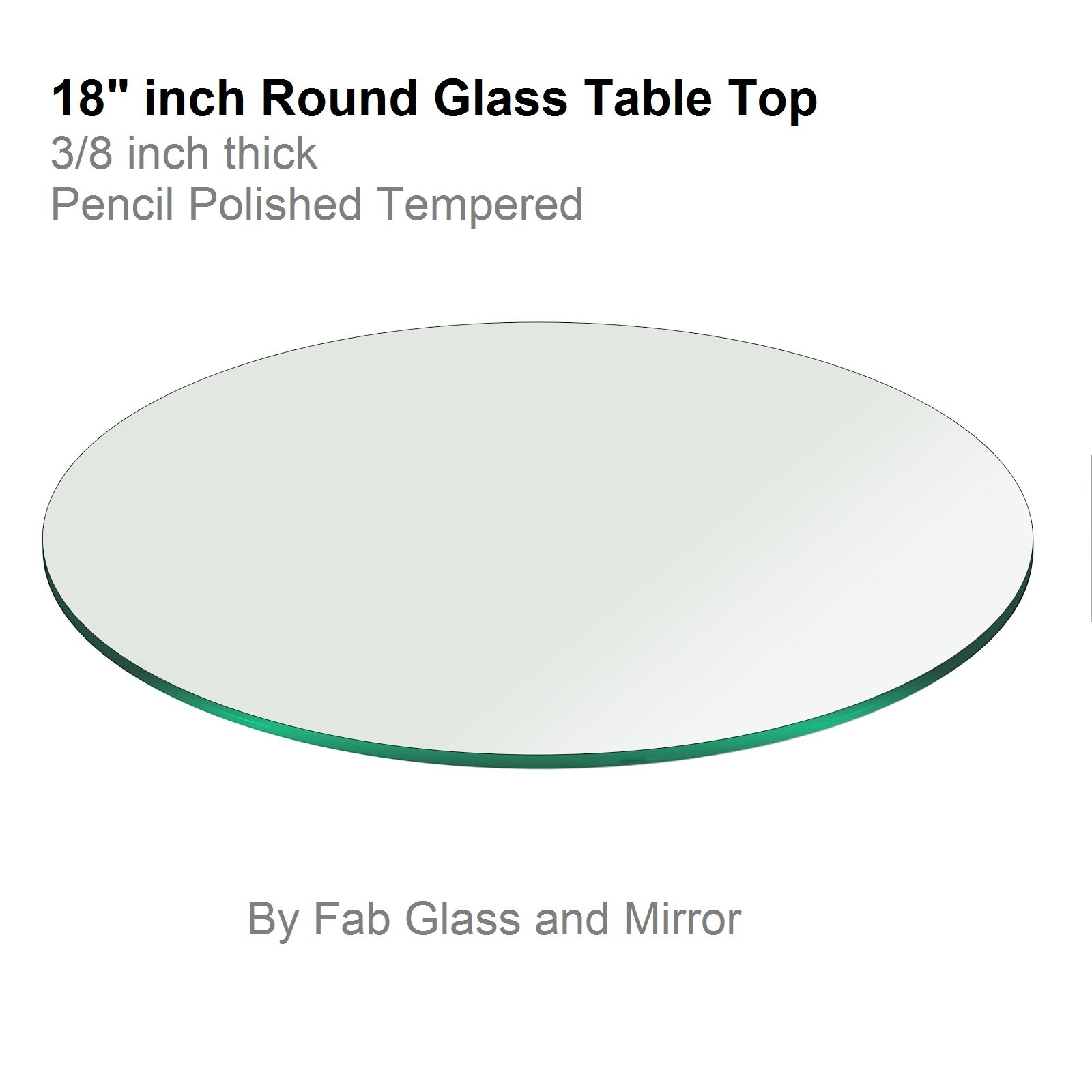 18'' Inch Round Glass Table Top 3/8'' Thick Pencil Polish Edge Tempered by Fab Glass and Mirror