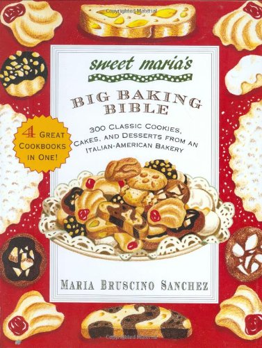 Sweet Maria's Big Baking Bible : 300 Classic Cookies, Cakes, and Desserts from an Italian-American Bakery -