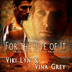 For The Bite Of It: Book One of the Orbus Arcana Series | Viki Lyn,Vina Grey