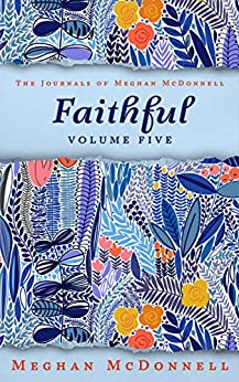 Faithful: Volume Five (The Journals of Meghan McDonnell Book 5) (English Edition) por [McDonnell, Meghan]