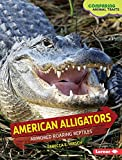 American Alligators: Armored Roaring Reptiles (Comparing Animal Traits)