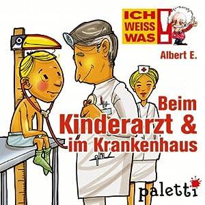 Albert E. erklärt: Beim Kinderarzt und im Krankenhaus (Ich weiß was) Hörbuch