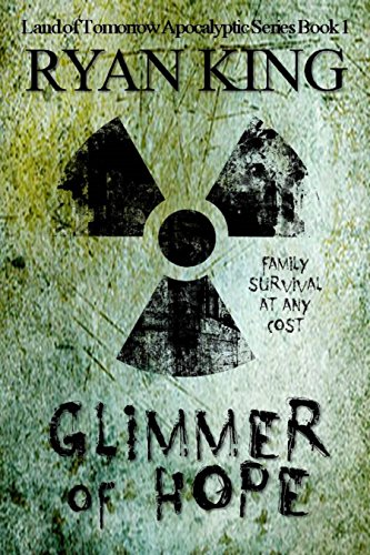 Glimmer of Hope: Book 1 of Post-Apocalyptic Series (Land of Tomorrow) by [King, Ryan]