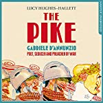The Pike: Gabriele d'Annunzio, Poet, Seducer and Preacher of War | Lucy Hughes-Hallett