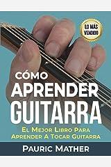 Cómo Aprender Guitarra: El Mejor Libro Para Aprender A Tocar Guitarra (Spanish Edition) Kindle Edition
