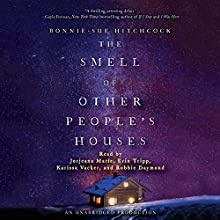 The Smell of Other People's Houses Audiobook by Bonnie-Sue Hitchcock Narrated by Karissa Vacker, Robbie Daymond, Erin Tripp, Jorjeana Marie