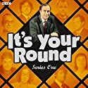 It's Your Round: Complete Series 1 Radio/TV Program by AudioGO Ltd Narrated by Angus Deayton