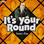 It's Your Round: Complete Series 1 | AudioGO Ltd