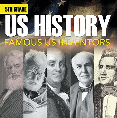 5th Grade Us History: Famous US Inventors: Fifth Grade Books Inventors for Kids (Children's Inventors Books) (First Phone Invented By Alexander Graham Bell)