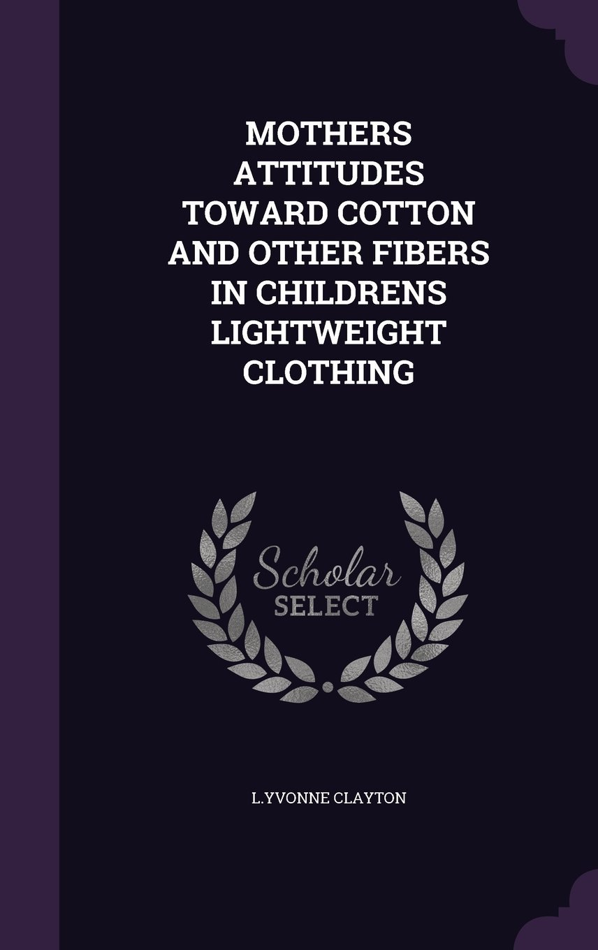 Download Mothers Attitudes Toward Cotton and Other Fibers in Childrens Lightweight Clothing PDF