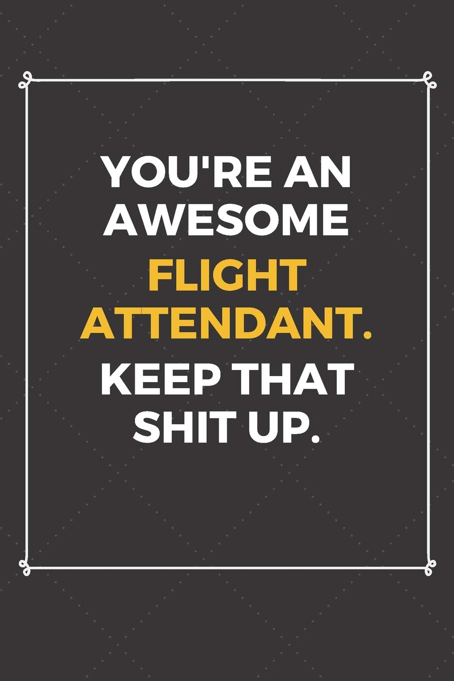 You\'re An Awesome Flight Attendant Keep That Shit Up: Funny ...