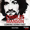 Charles Manson Coming Down Fast: A Chilling Biography Audiobook by Simon Wells Narrated by Peter Curran