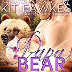 Papa Bear: Finding Fatherhood, Book 1 | Kit Fawkes,Kit Tunstall