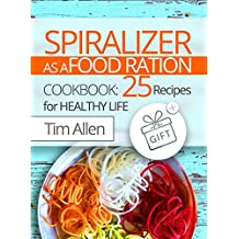 Spiralizer as a food ration. Cookbook  25 recipes for healthy life.