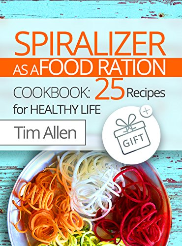 Spiralizer as a food ration. Cookbook  25 recipes for healthy life. by [Allen, Tim ]