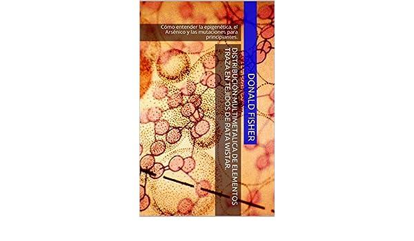 Cómo entender la epigenética, el Arsénico y las mutaciones para principiantes. eBook: Donald Fisher: Amazon.es: Tienda Kindle