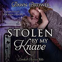 Stolen by My Knave: Linked Across Time, Book 6 Audiobook by Dawn Brower Narrated by Duchess DeFoix