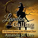 Landon Calling: A Wicked Witches of the Midwest Short Audiobook by Amanda M. Lee Narrated by Brian Schell