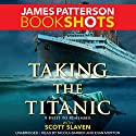 Taking the Titanic Audiobook by James Patterson, Scott Slaven Narrated by Nicola Barber, Euan Morton