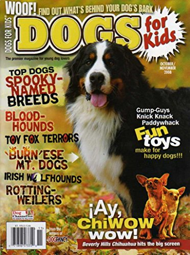 Dogs For Kids of Dog Fancy Magazine (October November 2008) HALLOWEEN FUN Spooky Named Breeds BLOOD-HOUNDS Toy Fox Terriers BURNESE MOUNTAIN DOGS Irish Wolfhounds ROTTING-WEILERS Fun Toys ()