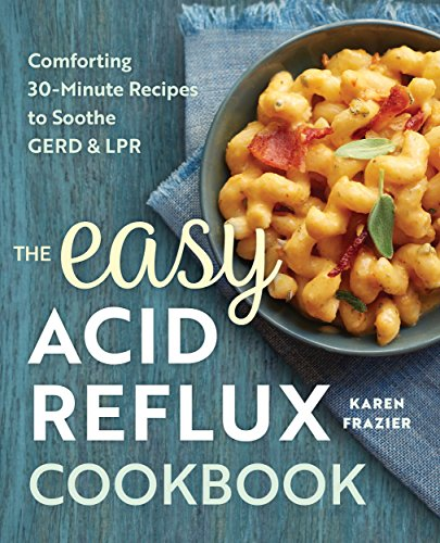 The Easy Acid Reflux Cookbook: Comforting 30-Minute Recipes to Soothe GERD & LPR (Cilantro Recipes)