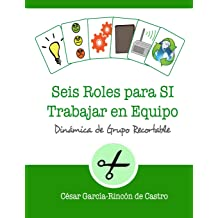Seis Roles para SI Trabajar en Equipo: Dinámica de grupo recortable (Dinámicas de Grupo Recortables) (Spanish Edition) Sep 17, 2018