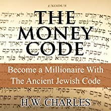 The Money Code: Become a Millionaire with the Ancient Jewish Code Audiobook by H. W. Charles Narrated by Saethon Williams