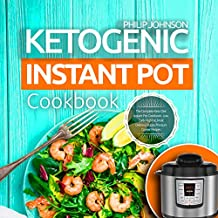 Ketogenic Instant Pot Cookbook 2018: The Complete Keto Diet Instant Pot Cookbook - Low Carb, High Fat, Most Delicious & Easy Pressure Cooker Recipes
