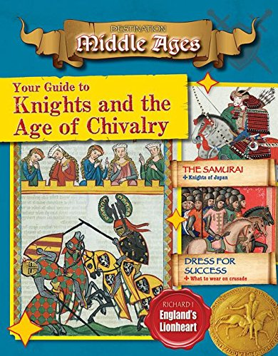 Read Online Your Guide to Knights and the Age of Chivalry (Destination: Middle Ages) ebook