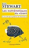 Les mathématiques du vivant : Ou la clé des mystères de l'existence