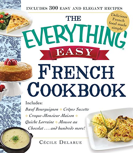 - The Everything Easy French Cookbook: Includes Boeuf Bourguignon, Crepes Suzette, Croque-Monsieur Maison, Quiche Lorraine, Mousse au Chocolat...and Hundreds More! (Everything®)