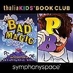 Thalia Kids Book Club: Pseudonymous Bosch - Bad Magic | Pseudonymous Bosch