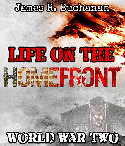 World War Two: Life on the Homefront (WW2, WWII, World War 2, Memoirs, Homefront, Battlefield Stories) by [Buchanan, James R.]