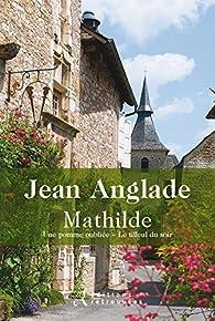 Mathilde : Une pomme oubliée ; Le tilleul du soir par Jean Anglade