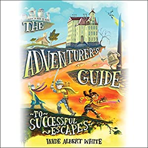 The Adventurer's Guide to Successful Escapes Audiobook