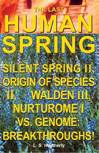 The Last Human Spring: Silent Spring II / Origin of Species II / Walden III / Nurturome I Vs. Genome: Breakthroughs!