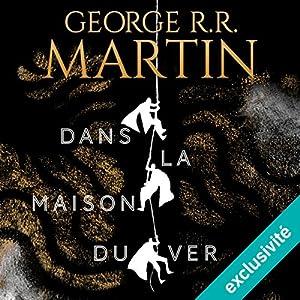 Dans la maison du ver | Livre audio Auteur(s) : George R. R. Martin Narrateur(s) : Jean-Christophe Lebert