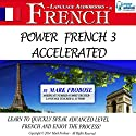 Power French 3 Accelerated: 8 Hours of Intensive Advanced Audio French Instruction (English and French Edition) Speech by Mark Frobose Narrated by Mark Frobose