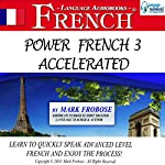 Power French 3 Accelerated : 8 Hours of Intensive Advanced Audio French Instruction (English and French Edition) | Mark Frobose