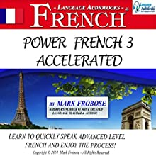 Power French 3 Accelerated : 8 Hours of Intensive Advanced Audio French Instruction (English and French Edition) Speech by Mark Frobose Narrated by Mark Frobose