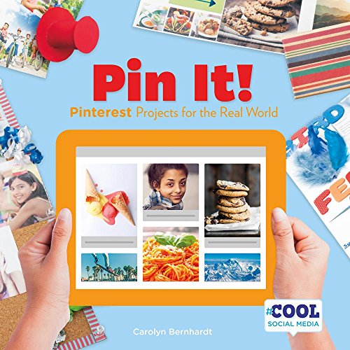 Pin It!: Pinterest Projects for the Real World (Cool Social Media)