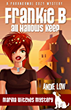 Frankie B - All Hallows Keep: A Paranormal Cozy Mystery (Marina Witches Mysteries Book 3)